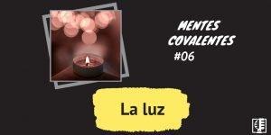 Luz podcast Mentes Covalentes