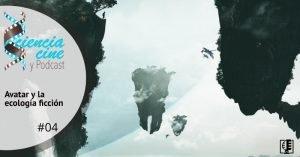 Carátula Avatar y la ecología ficción | Ciencia, Cine y Podcast #04