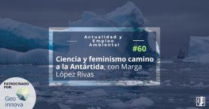 Carátula AEA 60. Ciencia y feminismocamino a la Antártida, con Marga López Rivas.