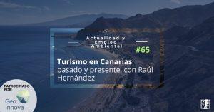 Carátula Turismo en Canarias: pasado y presente, con Raul Hernández | Actualidad y Empleo Ambiental #65