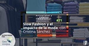Actualidad y Empleo Ambiental 71: Slow fashion y el impacto de la moda, con Cristina Sánchez