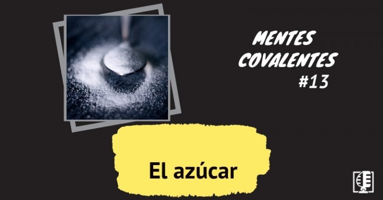 Mentes Covalentes 13: El azúcar