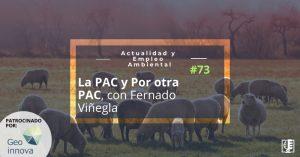 La PAC y PorOtraPAC, con Fernado Viñegla | Actualidad y Empleo Ambiental #73