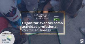 Organizar eventos como actividad profesional, con Oscar Huertas | Actualidad y Empleo Ambiental #74