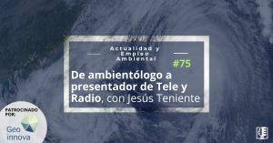 De ambientólogo a presentador de Tele y Radio, con Jesús Teniente | Actualidad y Empleo Ambiental #75