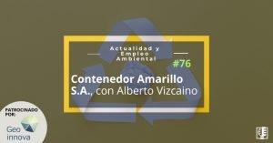 Contenedor Amarillo S.A., con Alberto Vizcaino | Actualidad y Empleo Ambiental #76