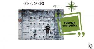Pobreza energética | Con G de GEO #14