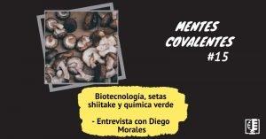 Biotecnología, setas shiitake y química verde - Entrevista con Diego Morales