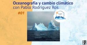 Oceanografía y Cambio Climático con Pablo Ros | Planeta Agua #01