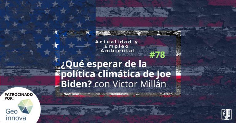 ¿Qué esperar de la política climática de Joe Biden? con Victor Millán   Actualidad y Empleo Ambiental #78