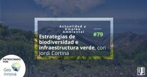 Estrategias de biodiversidad e infraestructura verde, con Jordi Cortina | Actualidad y Empleo Ambiental #79