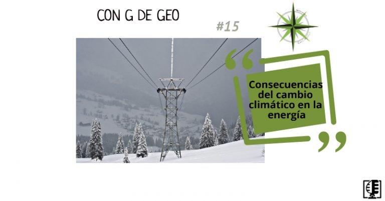 Consecuencias del cambio climático en la energía | Con G de GEO #15