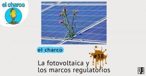 La fotovoltaica y los marcos regulatorios | el charco #38