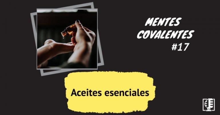 Aceites esenciales | Mentes Covalentes #17