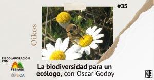 La biodiversidad para un ecólogo, con Oscar Godoy | Oikos #35
