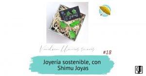 Joyería sostenible, con Shimu Joyas | Vendrán Lluvias Suaves #18