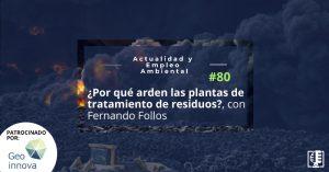 ¿Por qué arden las plantas de tratamiento de residuos?, con Fernando Follos | Actualidad y Empleo Ambiental #80