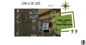 Hogar digital con SuperIngeniero | Con G de GEO #17