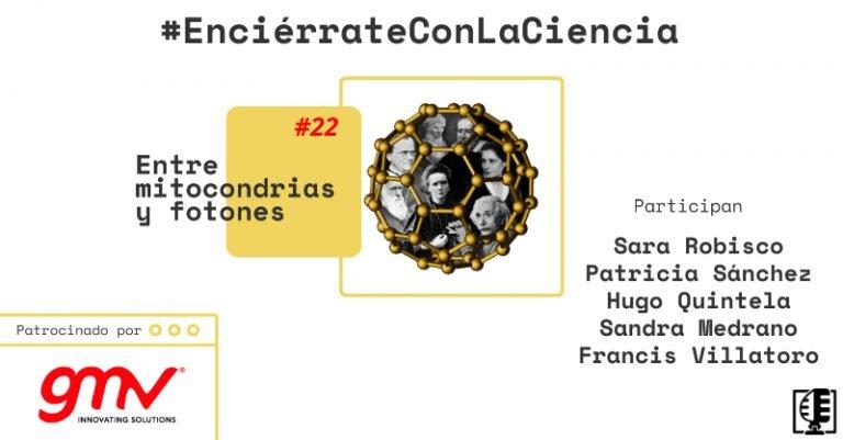 Entre mitocondrias y fotones | Enciérrate con la Ciencia #22