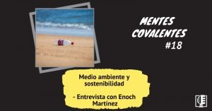 Medio ambiente y sostenibilidad - Entrevista con Enoch Martínez | Mentes Covalentes #18