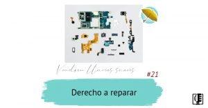 Derecho a reparar | Vendrán Lluvias Suaves #21