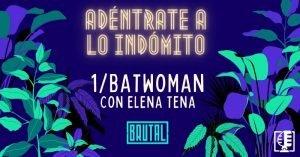 Batwoman con Elena Tena | Adéntrate a lo indómito #01