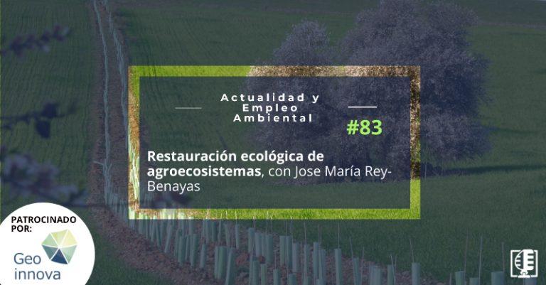 Restauración ecológica de agroecosistemas, con Jose María Rey-Benayas | Actualidad y Empleo Ambiental #83