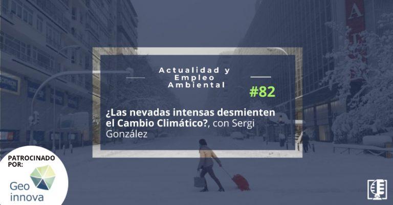 ¿Las nevadas intensas desmienten el Cambio Climático?, con Sergi González | Actualidad y Empleo Ambiental #82
