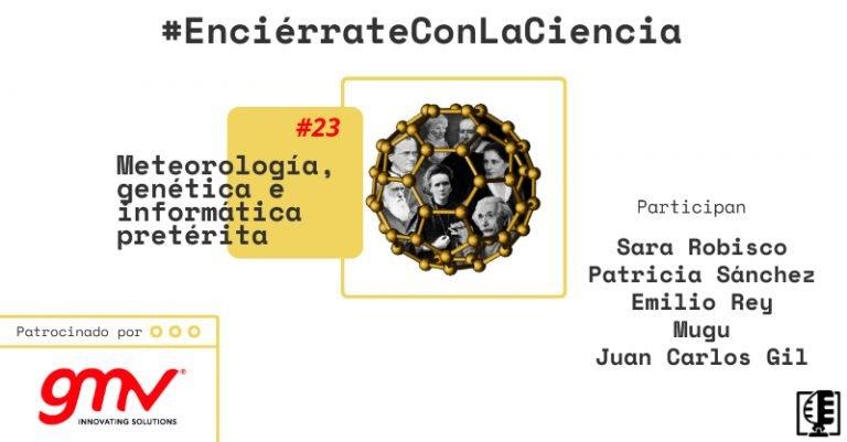 Meteorología, genética e informática pretérita | Enciérrate con la Ciencia #23