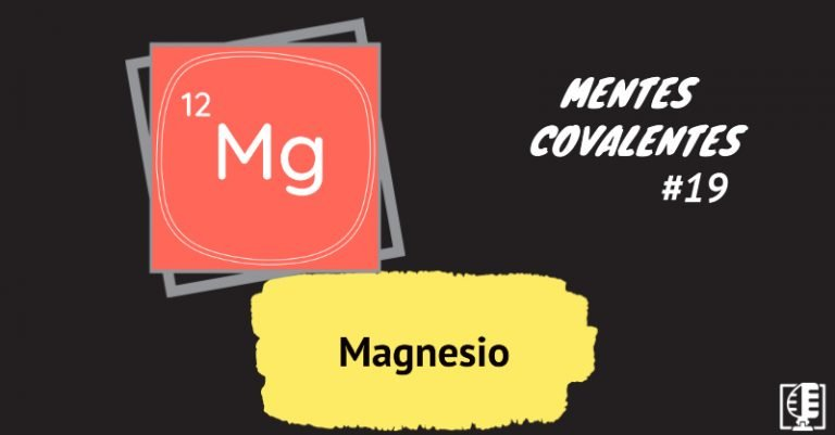 Magnesio | Mentes Covalentes #19