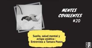 Sueño, salud mental y avispa asiática - Entrevista a Tamara Pazos (putamen_t) | Mentes Covalentes #20
