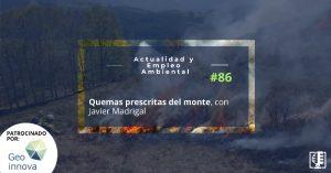 Quemas prescritas del monte, con Javier Madrigal | Actualidad y Empleo Ambiental #86