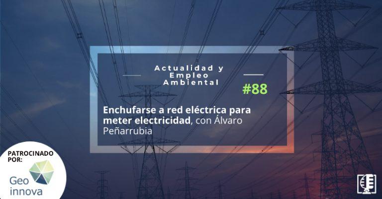 Enchufarse a red eléctrica para meter electricidad, con Álvaro Peñarrubia | Actualidad y Empleo Ambiental #88