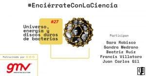 Universo, energía y discos duros de bacterias | Enciérrate con la Ciencia #27