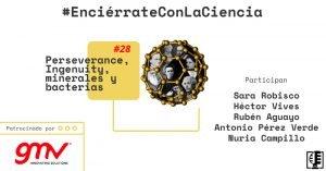 Perseverance, Ingenuity, minerales y bacterias| Enciérrate con la Ciencia #28
