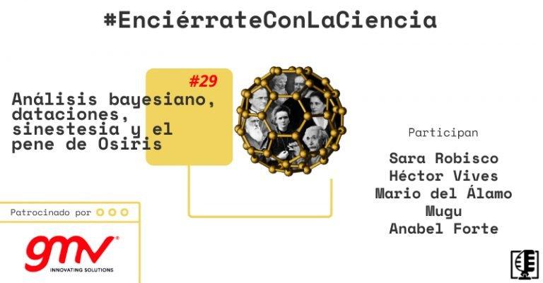 Análisis bayesiano, dataciones, sinestesia y el pene de Osiris| Enciérrate con la Ciencia #29