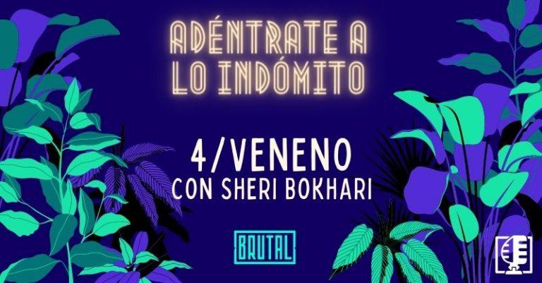 Veneno con Sheri Bokhari | Adéntrate a lo indómito #04