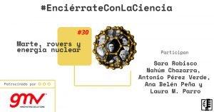 Marte, rovers y energía nuclear| Enciérrate con la Ciencia #30