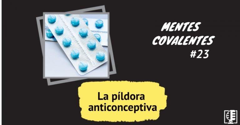 La píldora anticonceptiva | Mentes Covalentes #23