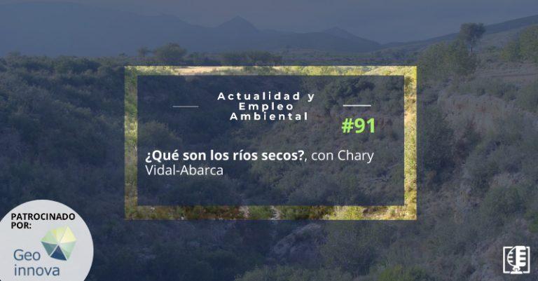 ¿Qué son los ríos secos?, con Chary Vidal-Abarca | Actualidad y Empleo Ambiental #91
