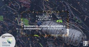 Bioplásticos-Material degradable o Greenwashing-con Alicia Mateos-Actualidad y Empleo Ambiental-96-WEB