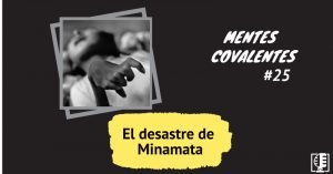 Desastre de Minamata Mentes Covalentes 25 WEB