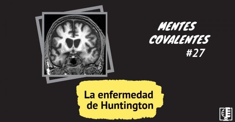 La enfermedad de Huntington   Mentes Covalentes #27