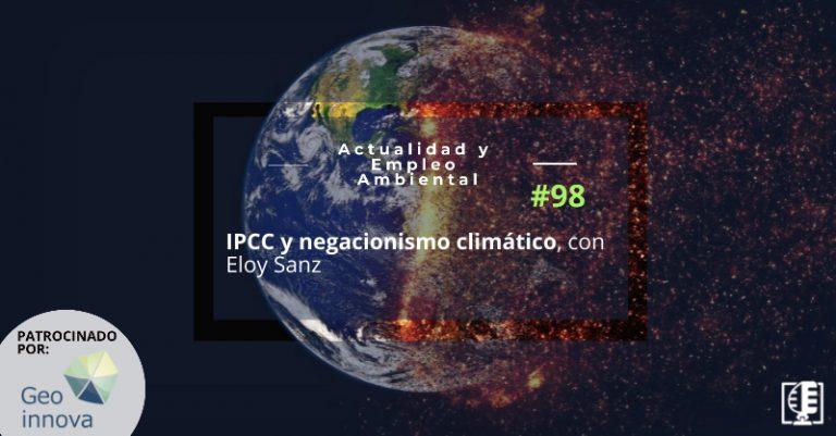 IPCC y negacionismo climático, con Eloy Sanz   Actualidad y Empleo Ambiental #98