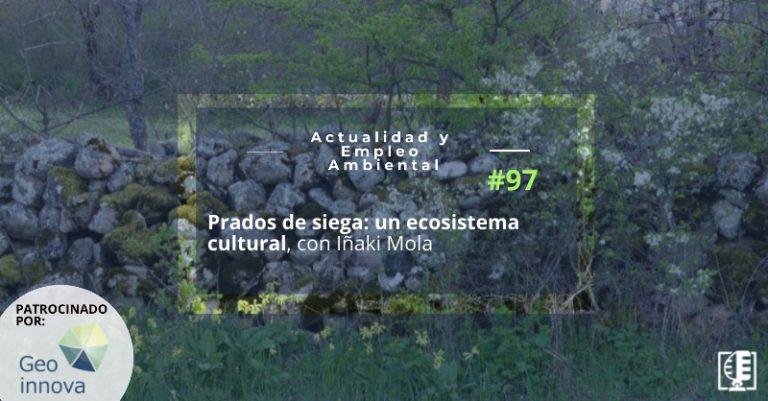 Prados de siega: un ecosistema cultural, con Iñaki Mola   Actualidad y Empleo Ambiental #97