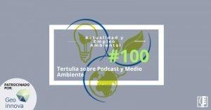 Tertulia sobre Podcast y Medio Ambiente | Actualidad y Empleo Ambiental #100