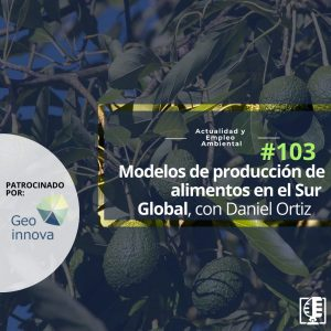 Modelos de producción de alimentos en el Sur Global, con Daniel Ortiz 103 Actualidad y Empleo Ambiental